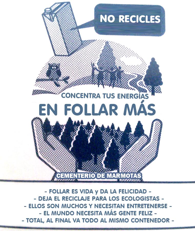 no reciclar, no recicles, todo va al mismo contenedor, follar mas, Cosas mejores que hacer antes de ponerte a reciclar