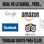 Trabajas gratis para Tripadvisor, Facebook, Google, Amazon